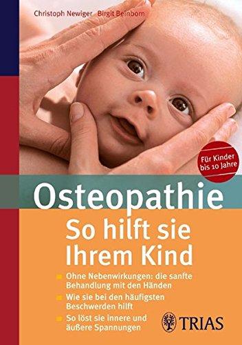 Newiger, Christoph:<br />Osteopathie: So hilft sie Ihrem Kind