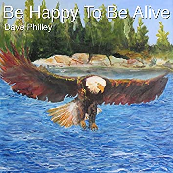 Be Happy to Be Alive