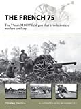 The French 75: The 75mm M1897 field gun that revolutionized modern artillery (New Vanguard Book 288) (English Edition)
