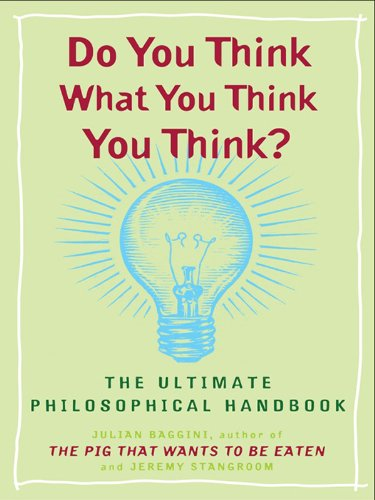 Do You Think What You Think You Think?: The Ultimate Philosophical Handbook (English Edition)