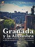 Granada y la Alhambra en 200 fotografías y 40 frases célebres / in 200 photographs and 40 famous sentences.: Edición de lujo en tapa dura / Hardcover deluxe edition (Spanish / English Edition)