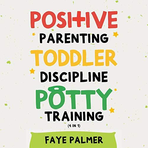 Positive Parenting, Toddler Discipline & Potty Training (4 in 1) Titelbild