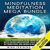 Mindfulness Meditation Mega Bundle: Train Your Brain to Be More Mindful with Guided