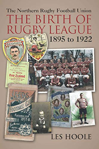 The Northern Rugby Football Union. The Birth of Rugby League. 1895 to 1922