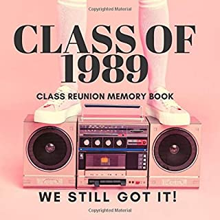 CLASS OF 1989 CLASS REUNION MEMORY BOOK WE STILL GOT IT!: GUEST BOOK SIGNATURE CONTACT INFO YEARBOOK STYLE BOOK FOR YOUR 1989 CLASS REUNION