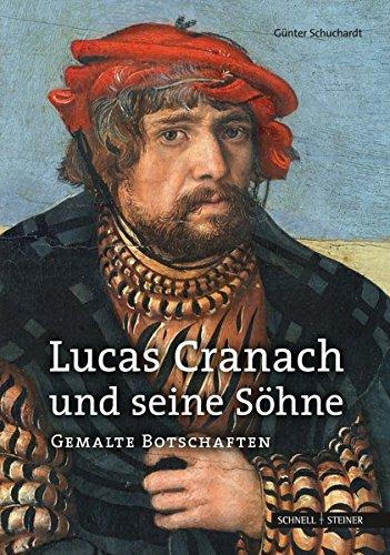 Lucas Cranach und seine Söhne: Gemalte Botschaften (Mémoires De La Section Wallonne, Band 109)