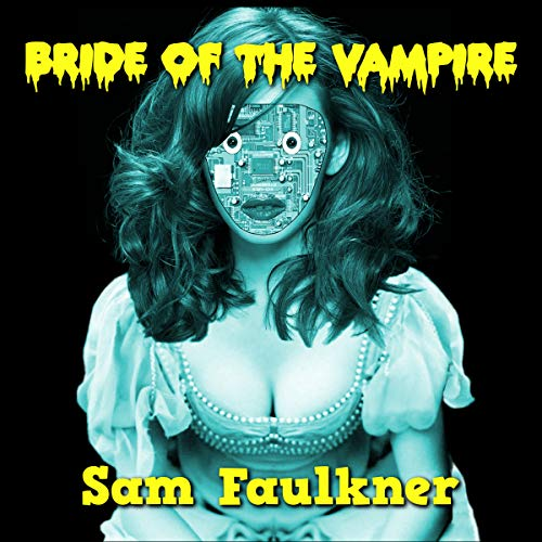 Bride of the Vampire     Fembot Sally, Book 4              By:                                                                                                                                 Samantha Faulkner                               Narrated by:                                                                                                                                 Alison Campbell                      Length: 1 hr and 41 mins     7 ratings     Overall 4.3