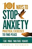 101 Ways to Stop Anxiety: Practical Exercises to Find Peace and Free Yourself from Fears, Phobias, Panic Attacks, and Freak-Outs