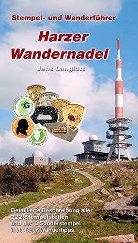Harzer Wandernadel: Stempel- und Wanderführer: Stempel- und Wanderführer. Detaillierte Beschreibung aller 222 Stempelstellen und der 3 Sonderstempel incl. vieler Wandertipps