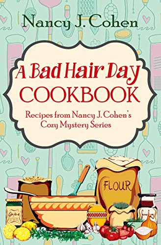 A Bad Hair Day Cookbook: Recipes from Nancy J. Cohen's Cozy Mystery Series