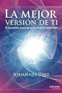 La mejor versión de ti: El siguiente paso en tu evolución espiritual (Spanish Edition)