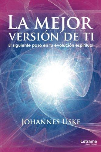 La mejor versión de ti: El siguiente paso en tu evolución espiritual (Autoayuda)
