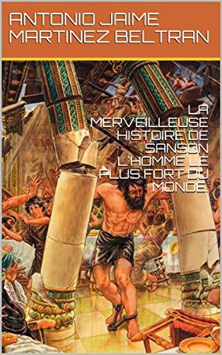 Couverture du livre LA MERVEILLEUSE HISTOIRE DE SANSON L'HOMME LE PLUS FORT DU MONDE.