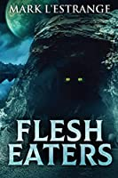 Flesh Eaters: Large Print Edition
