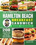 The Complete Hamilton Beach Breakfast Sandwich Maker Cookbook: 200 Quick and Easy Budget Friendly Recipes for your Hamilton Beach Breakfast Sandwich Maker