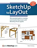 SketchUp to LayOut: The essential guide to creating construction documents with SketchUp Pro &...