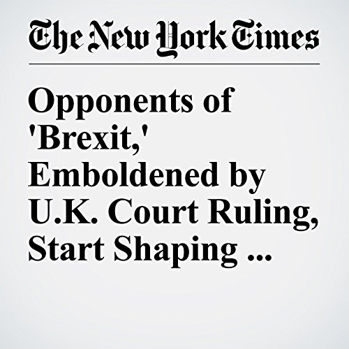 Opponents of 'Brexit,' Emboldened by U.K. Court Ruling, Start Shaping Plans cover art