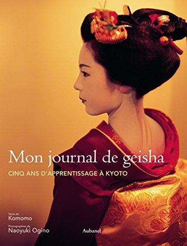 Mon journal de geisha : Cinq ans d'apprentissage à Kyoto