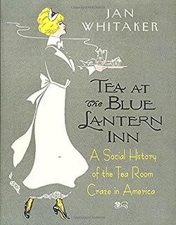 Tea at the Blue Lantern Inn: A Social History of the Tea Roo