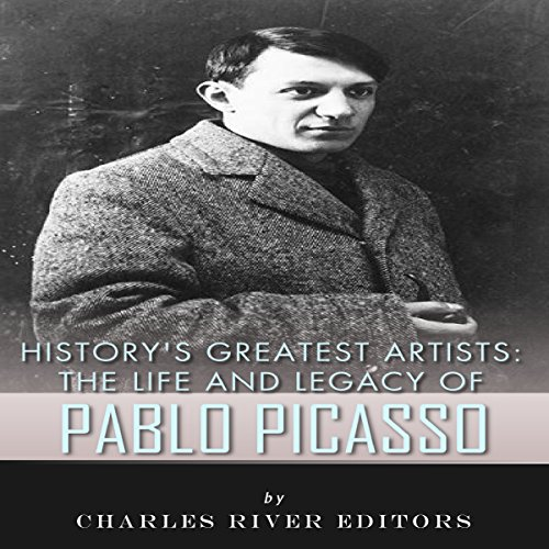 History's Greatest Artists: The Life and Legacy of Pablo Picasso audiobook cover art