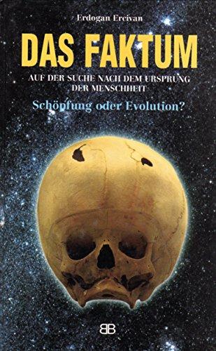 Das Faktum. Auf der Suche nach dem Ursprung der Menschheit - Schöpfung oder Evolution?