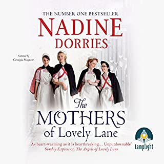 The Mothers of Lovely Lane     Lovely Lane, Book 3              By:                                                                                                                                 Nadine Dorries                               Narrated by:                                                                                                                                 Georgia Maguire                      Length: 14 hrs and 11 mins     168 ratings     Overall 4.7