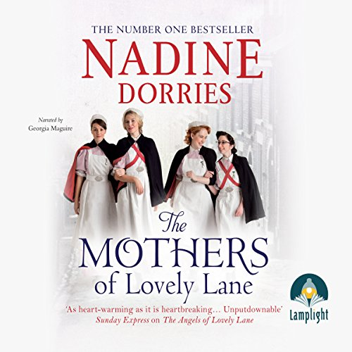 The Mothers of Lovely Lane     Lovely Lane, Book 3              By:                                                                                                                                 Nadine Dorries                               Narrated by:                                                                                                                                 Georgia Maguire                      Length: 14 hrs and 11 mins     173 ratings     Overall 4.7
