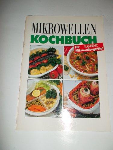 Mikrowellen Kochbuch. Vielseitig kochen mit Mikrowelle. Für LUNIK Mikrowellengeräte.