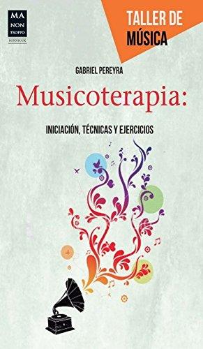 Musicoterapia: Iniciacion, Tecnicas y Ejercicios (Taller De Musica)
