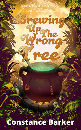 Brewing Up the Wrong Tree (Ivy's Botany Shop Witch Cozy Mystery Series Book 5) by [Constance Barker]