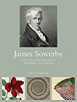 James Sowerby: The Enlightenment's Natural Historian