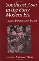 Southeast Asia in the Early Modern Era: Trade, Power, and Belief (Asia East by South) by Unknown(1993-06-18)