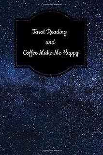 Tarot Reading and Coffee Make Me Happy: Tarot Diary Log Book, Record and Interpret Readings,  3 Tarot Card Spread Journal
