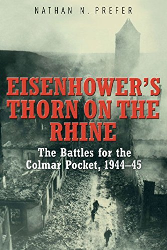 Eisenhower's Thorn on the Rhine: The Battles for the Colmar Pocket, 1944–45