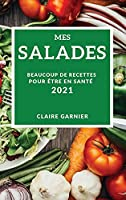 Mes Salades 2021 (My Salad Recipes 2021 French Edition): Beaucoup de Recettes Pour Être En Santé