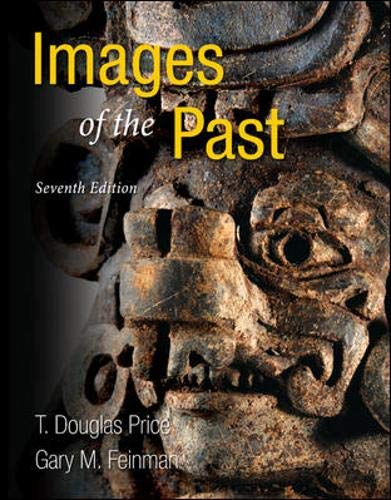 Compare Textbook Prices for Images of the Past 7 Edition ISBN 9780078034978 by Price, T. Douglas,Feinman, Gary