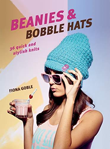 BEANIES & BOBBLE HATS: 36 Quick and Stylish Knits
