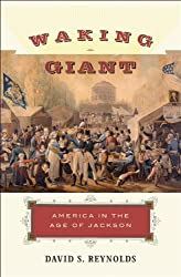 Waking Giant: America in the Age of Jackson (American History): David S. Reynolds