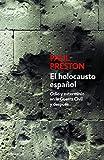 El holocausto español: Odio y exterminio en la Guerra Civil y después: 297 (Ensayo | Historia)