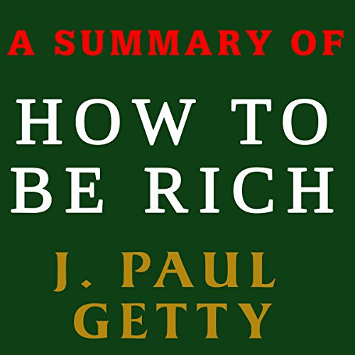 A Summary of How to Be Rich by J. Paul Getty cover art