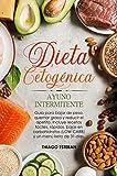 Dieta Cetogénica y Ayuno Intermitente: Guía para bajar de peso, quemar grasa y reducir apetito. Incluye recetas fáciles, rápidas, bajas en carbohidratos (LOW CARB), menú KETO 31 días hombres/mujeres