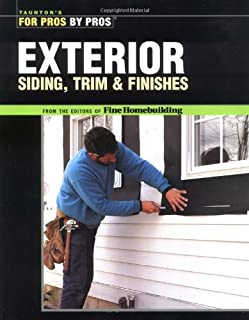 Exterior Siding, Trim & Finishes (Taunton's For Pros by Pros)