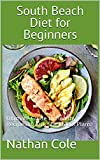 South Beach Diet for Beginners: Ultimate Guide to Healthy Recipes to...