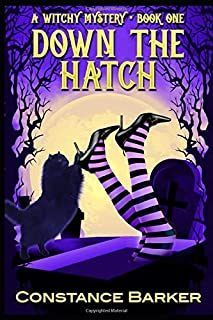 Down the Hatch (Witches Be Crazy Cozy Mystery Series)