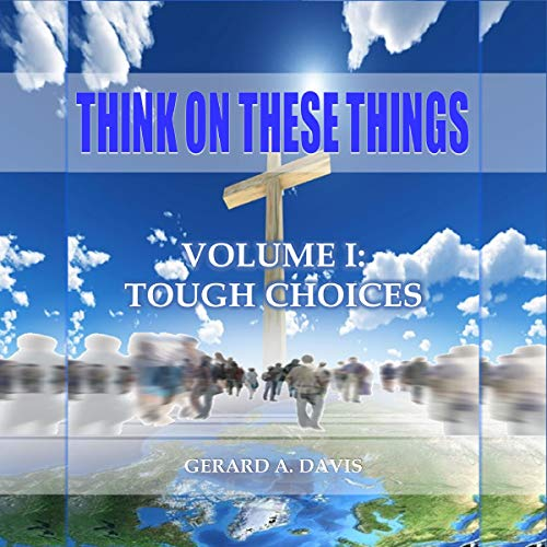Think on These Things: Volume I: Tough Choices Audiobook By Gerard Davis cover art