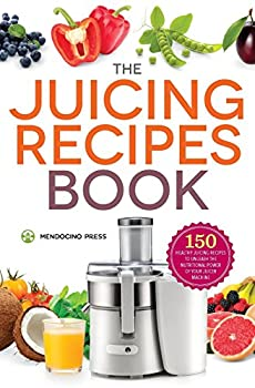 The Juicing Recipes Book  150 Healthy Juicer Recipes to Unleash the Nutritional Power of Your Juicing Machine