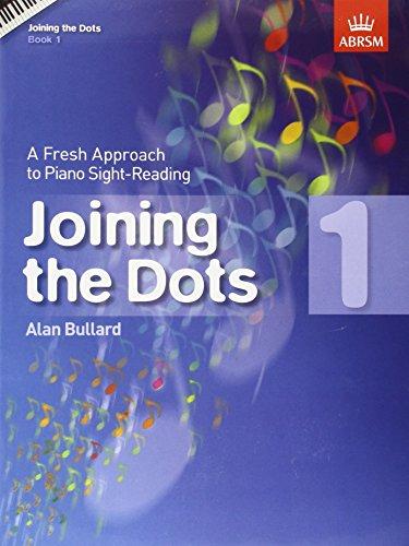 Bullard, A: Joining the Dots, Book 1 (Piano): A Fresh Approach to Piano Sight-Reading (Joining the dots (ABRSM))