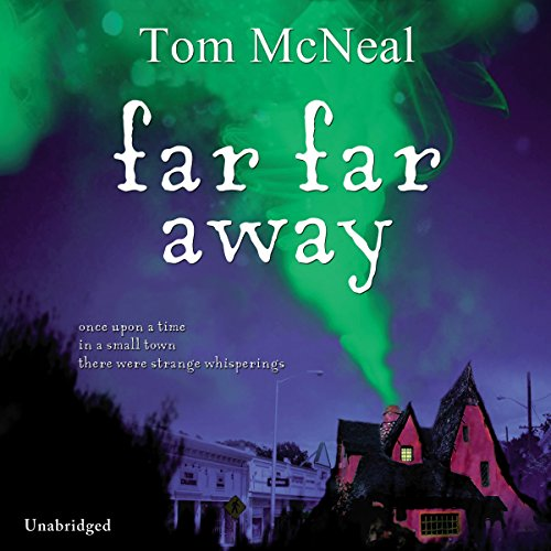 Far Far Away                   By:                                                                                                                                 Tom McNeal                               Narrated by:                                                                                                                                 W. Morgan Sheppard                      Length: 10 hrs and 54 mins     1 rating     Overall 4.0