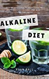 wine acidity chart - Alkaline diet: Step By Step Guide to adopt Alkaline Diet immediately & Keep Your Acidity Levels balanced: A Complete List of Alkaline Foods (Alkaline Diet, ... Health Living, Alkaline Chart Book 1)