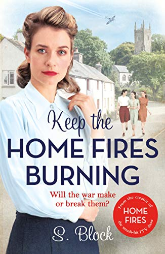 Keep the Home Fires Burning: A heart-warming wartime saga: The Complete Novel (Keep the Home Fires Burning 1)